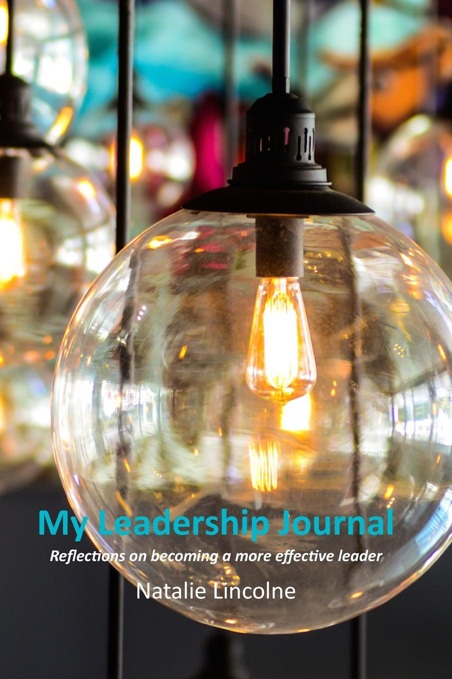 Natalie Lincolne My Leadership Journal thomas kolditz a in extremis leadership leading as if your life depended on it