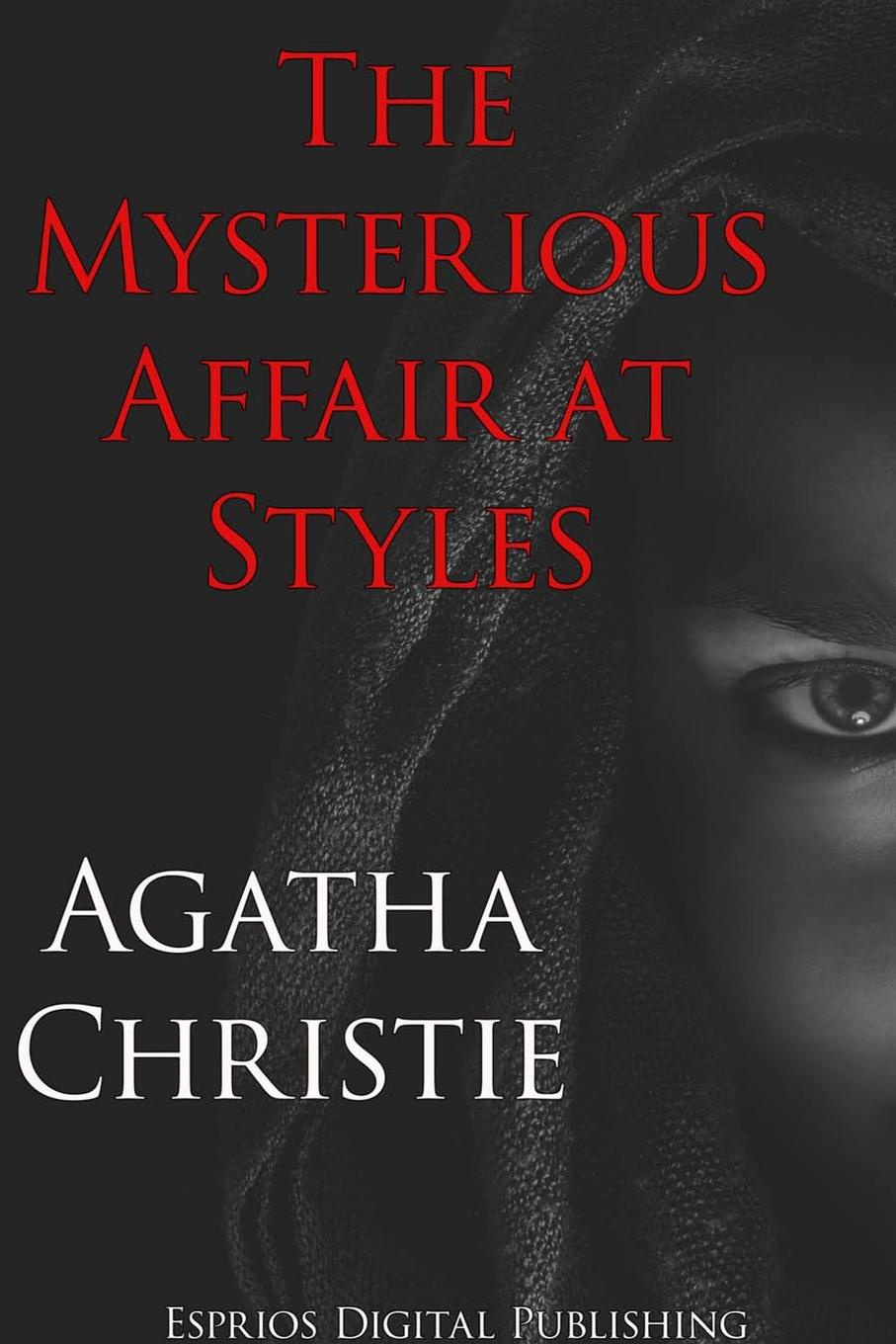 Фото - Agatha Christie The Mysterious Affair at Styles (Esprios Classics) john escott agatha christie woman of mystery