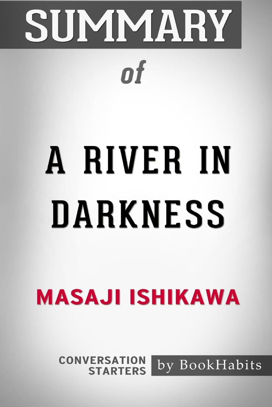 BookHabits Summary of A River in Darkness by Masaji Ishikawa. Conversation Starters