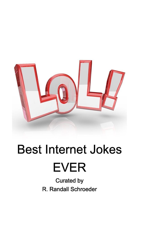 R. Randall Schroeder BEST Internet Jokes Ever