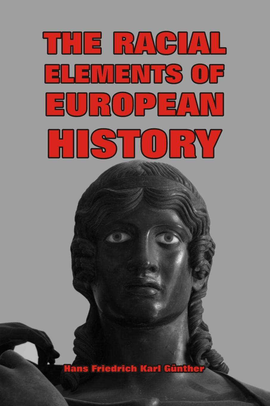 Hans F .K. Günther The Racial Elements of European History