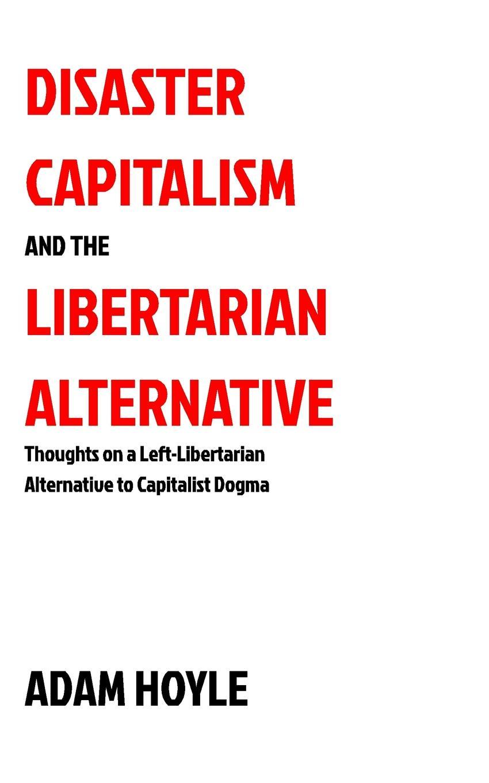 лучшая цена Adam Hoyle Disaster Capitalism and the Libertarian Alternative