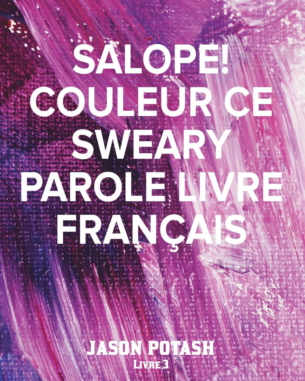 Jason Potash Salope! Couleur Ce Sweary Parole Livre Francais - Livre 3 adosphere 3 livre de l eleve cd