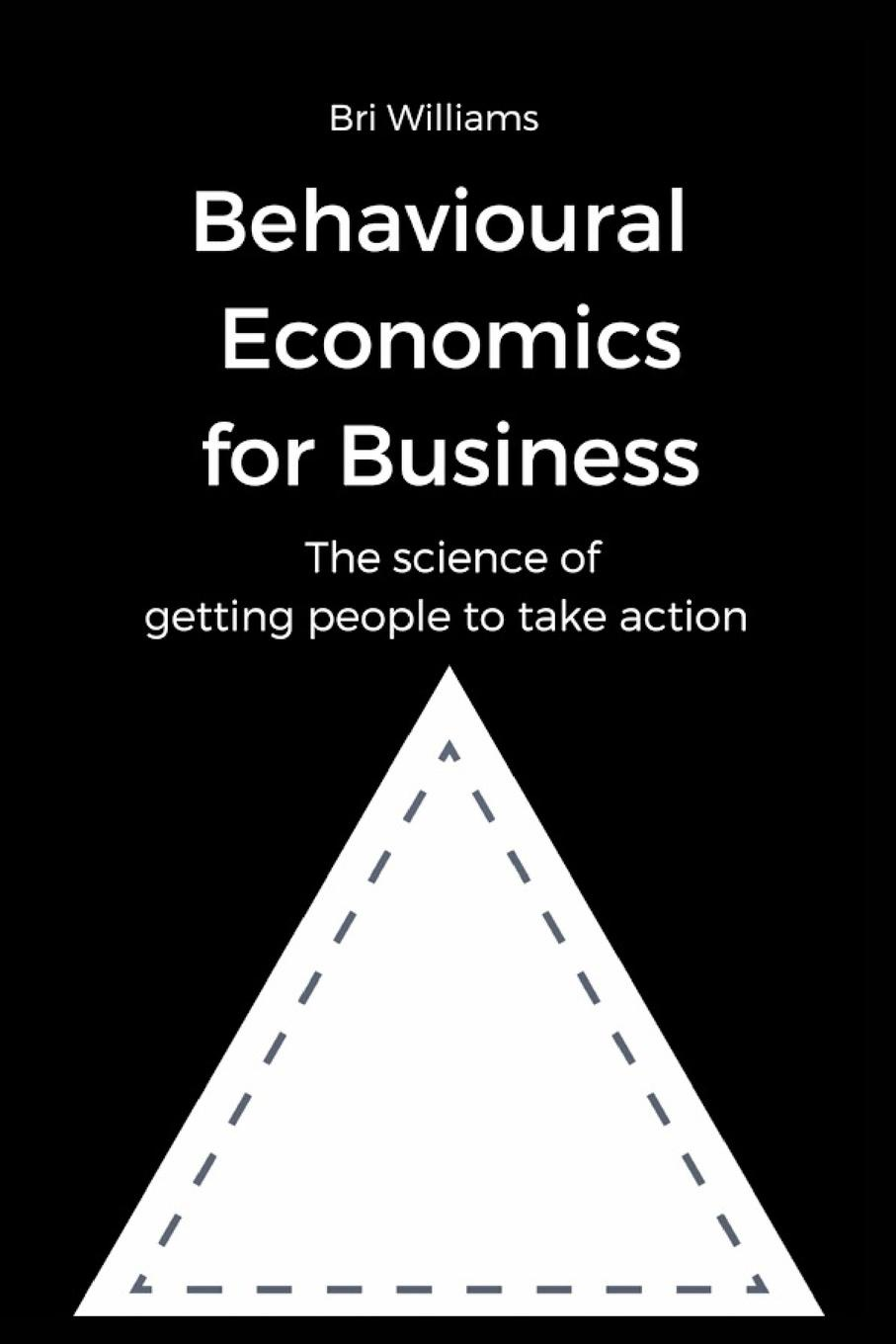 Bri Williams Behavioural Economics for Business dave ulrich why the bottom line isn t how to build value through people and organization