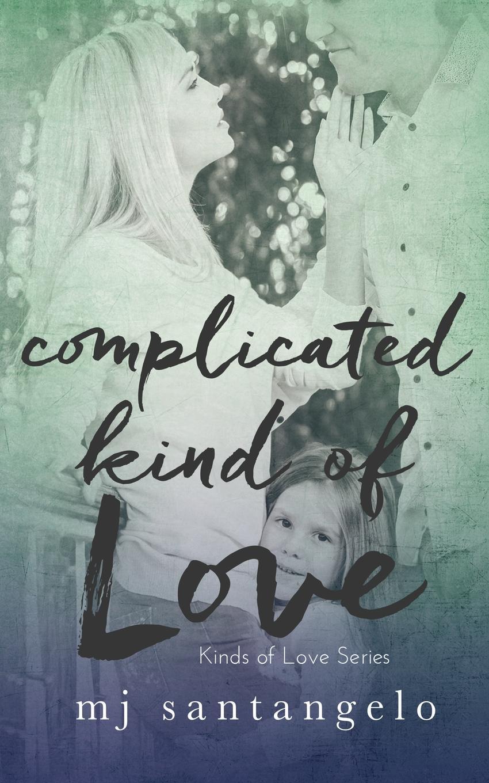 MJ Santangelo Complicated Kind of Love. Kinds Love Series