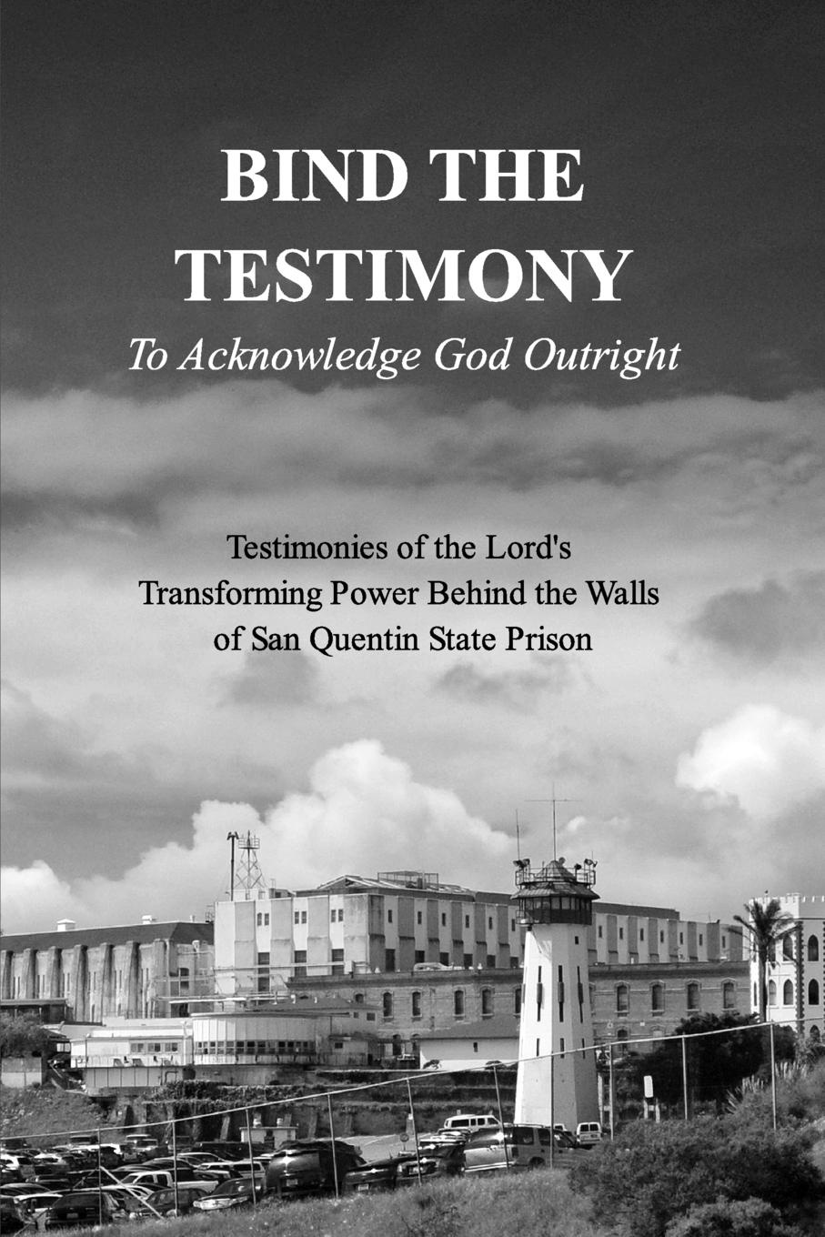19 Authors From Within San Q. Prison BIND THE TESTIMONY - To Acknowledge God Outright