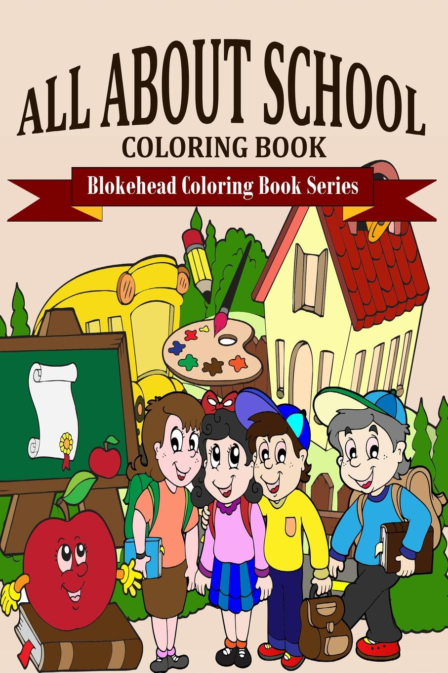 The Blokehead All About School Coloring Book sandra staines crazy maze coloring book