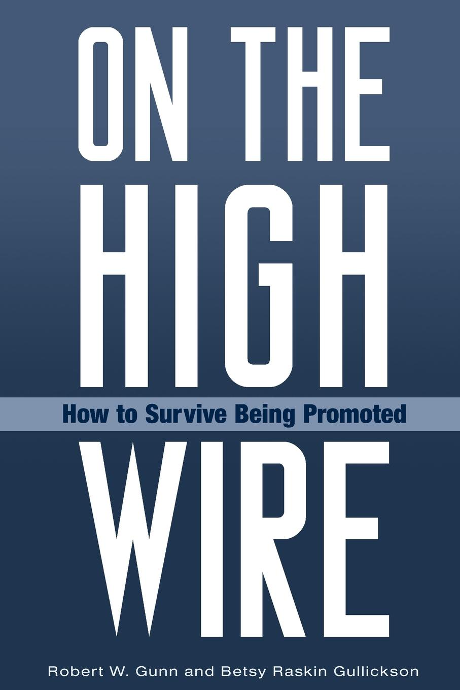 Robert Gunn, Betsy Gullickson On the High Wire. How to Survive Being Promoted janine brooks how to survive dental performance difficulties