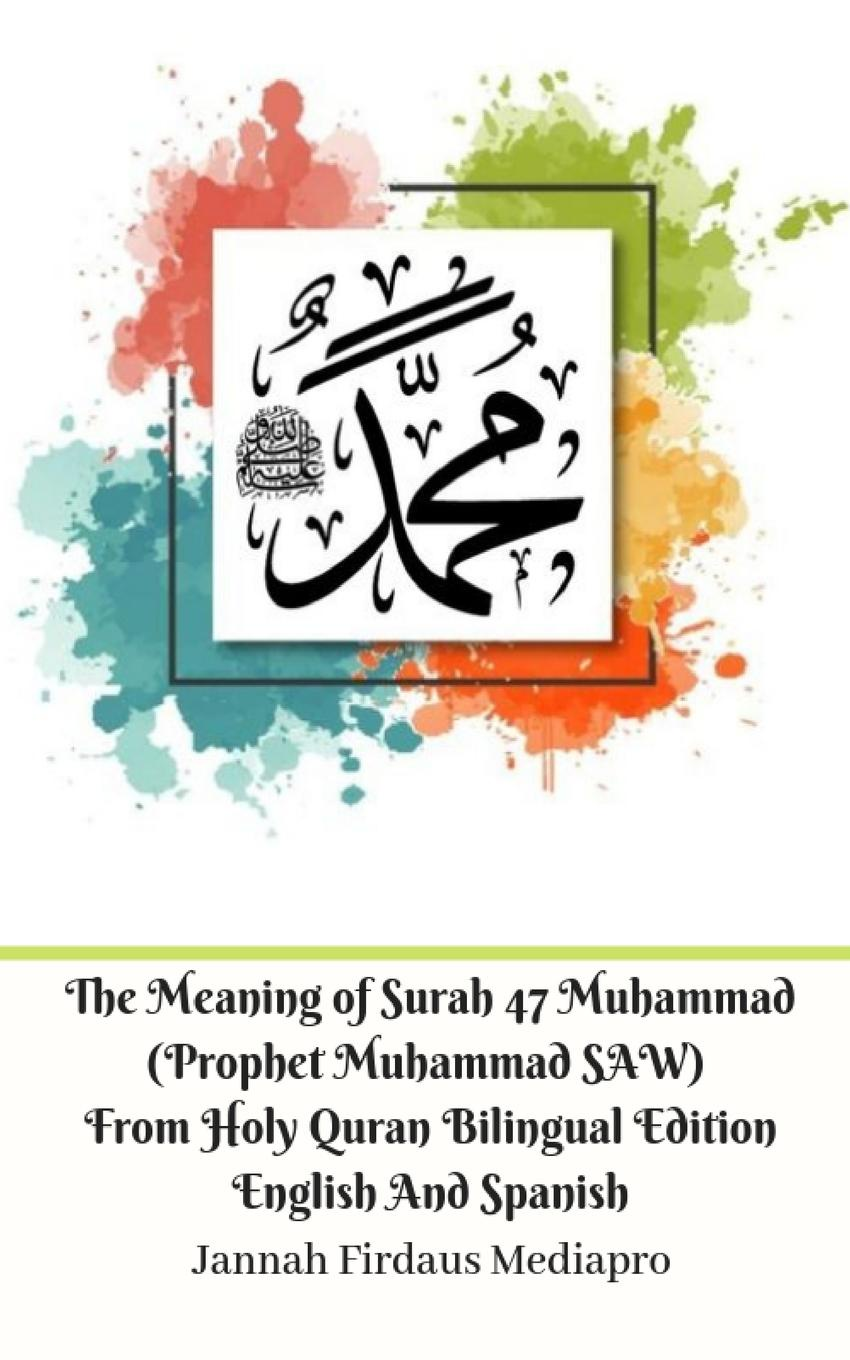 Jannah Firdaus Mediapro The Meaning of Surah 47 Muhammad (Prophet Muhammad SAW) From Holy Quran Bilingual Edition English Spanish Standar Ver все цены