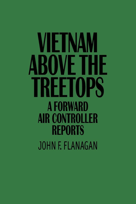 John F. Flanagan, P. Budahn Vietnam Above the Treetops. A Forward Air Controller Reports цена