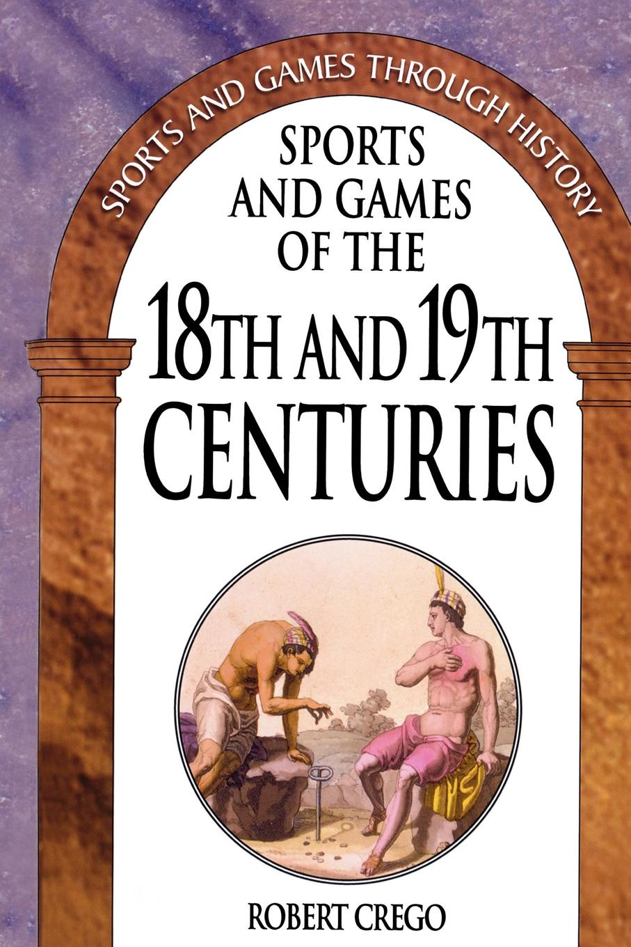 Robert Crego, David Kault Sports and Games of the 18th and 19th Centuries все цены