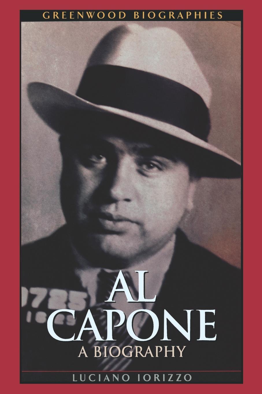 Luciano Iorizzo Al Capone. A Biography