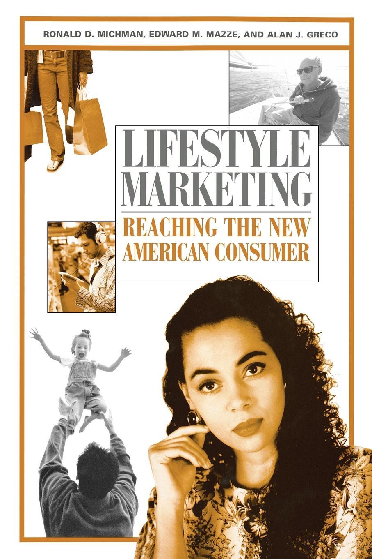 Ronald D. Michman, Edward M. Mazze, Alan J. Greco Lifestyle Marketing. Reaching the New American Consumer цена 2017