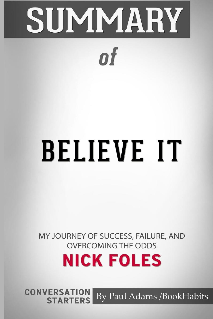 лучшая цена Paul Adams / BookHabits Summary of Believe It. My Journey of Success, Failure, and Overcoming the Odds by Nick Foles: Conversation Starters