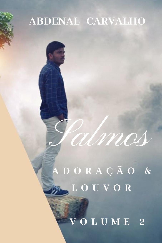 Abdenal Carvalho Salmos. Adoracao e Louvor - Volume 2 abdenal carvalho conceitos biblicos volume ii