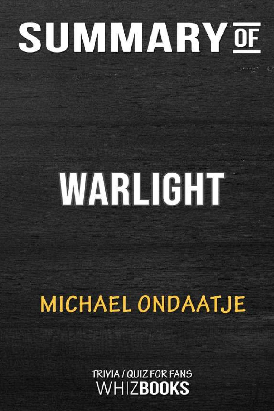 WhizBooks Summary of Warlight. A Novel: Trivia/Quiz for Fans warlight