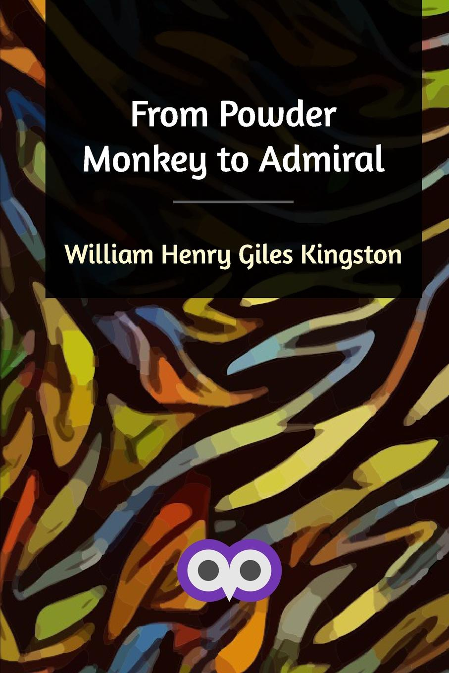 William Henry Giles Kingston From Powder Monkey to Admiral kingston william henry giles jovinian a story of the early days of papal rome