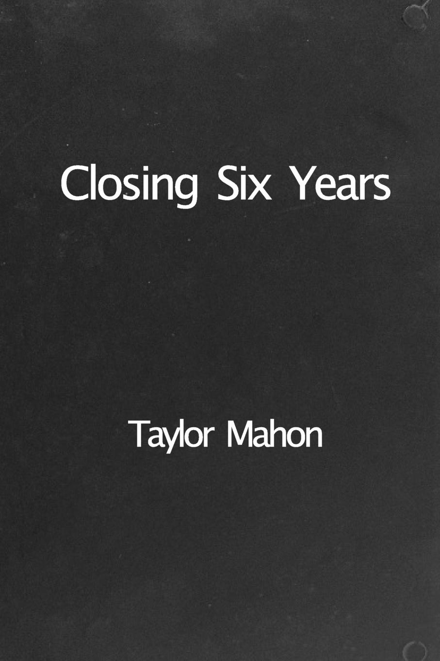 Taylor Mahon Closing Six Years picked to die