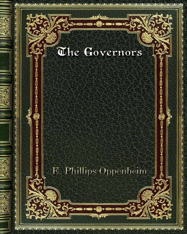 E. Phillips Oppenheim The Governors e phillips oppenheim the betrayal