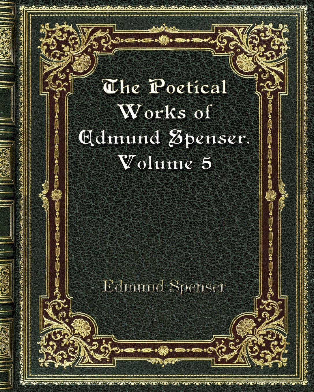цены Spenser Edmund The Poetical Works of Edmund Spenser. Volume 5