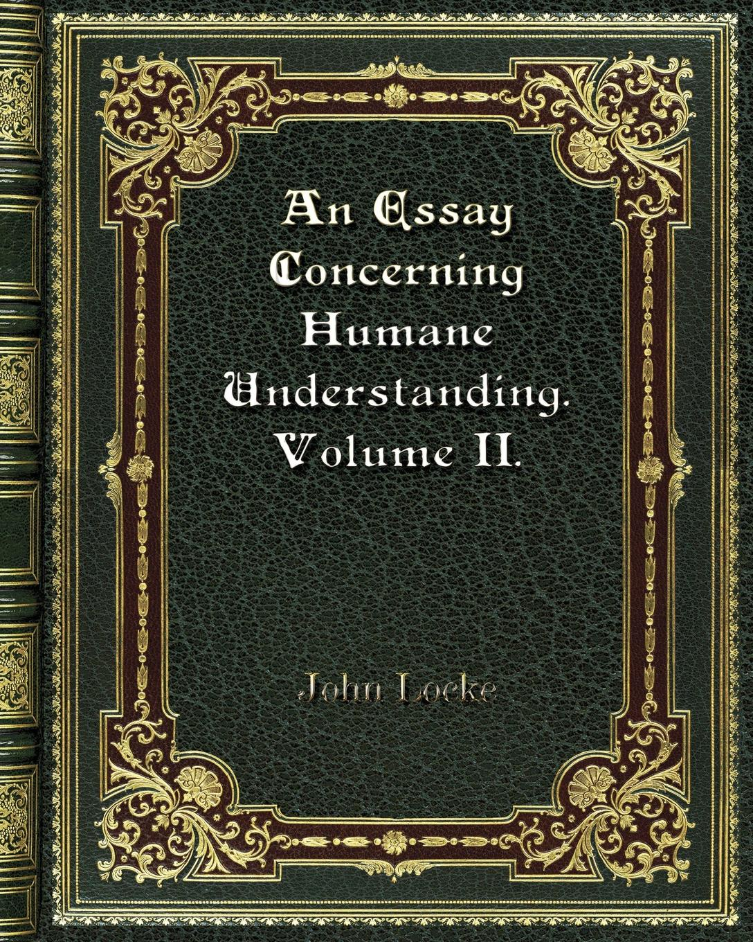 John Locke An Essay Concerning Humane Understanding. Volume II. adrian rogers foundations for our faith volume 1 2nd edition romans 1 4
