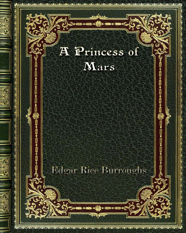 Edgar Rice Burroughs A Princess of Mars edgar rice burroughs the efficiency expert