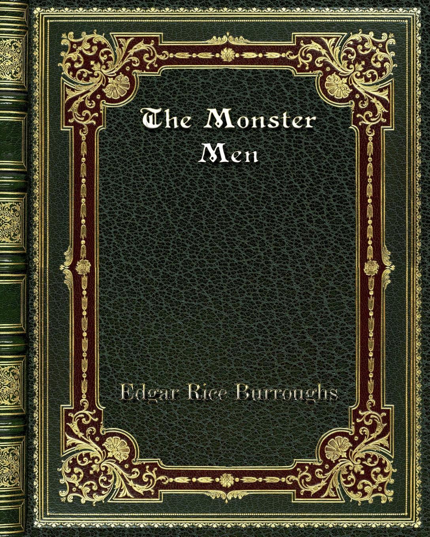 Edgar Rice Burroughs The Monster Men edgar rice burroughs the efficiency expert
