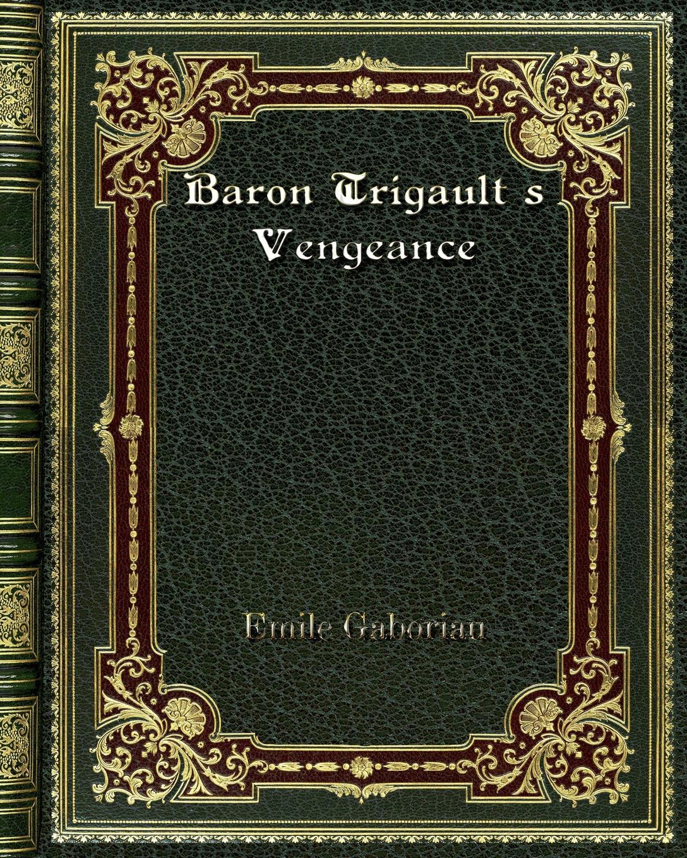 Emile Gaboriau Baron Trigault's Vengeance цена и фото