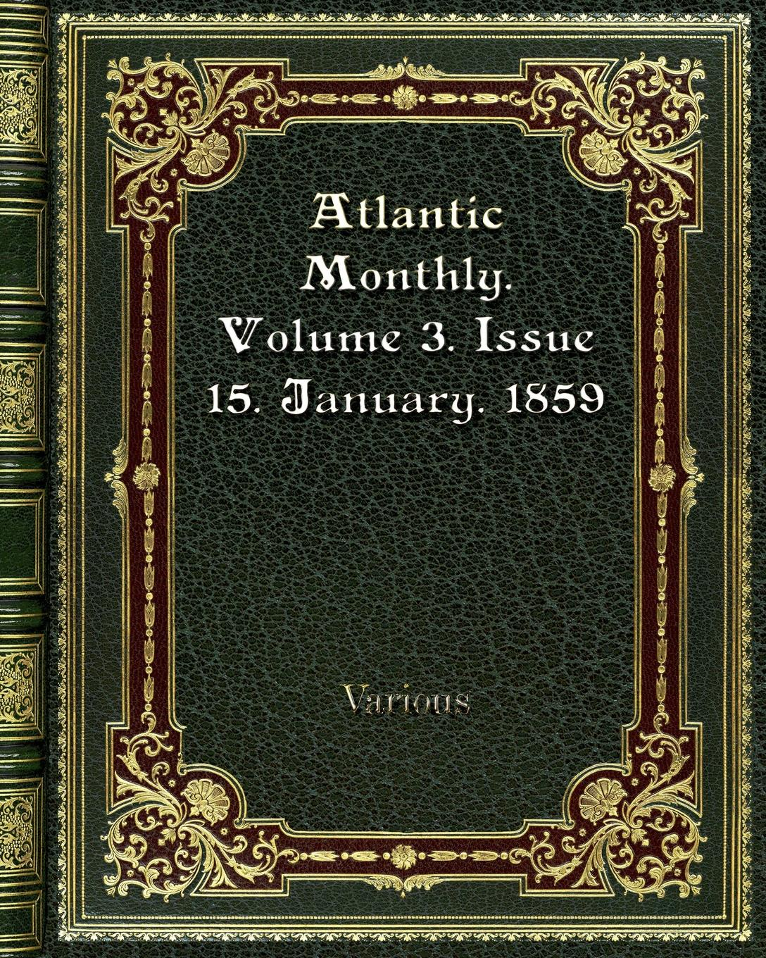Various Atlantic Monthly. Volume 3. Issue 15. January. 1859 various the atlantic monthly volume 11 no 63 january 1863
