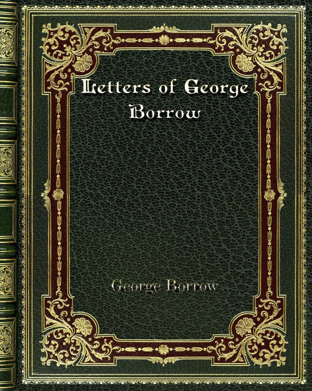 George Borrow Letters of George Borrow borrow george the giant of bern and orm ungerswayne a ballad