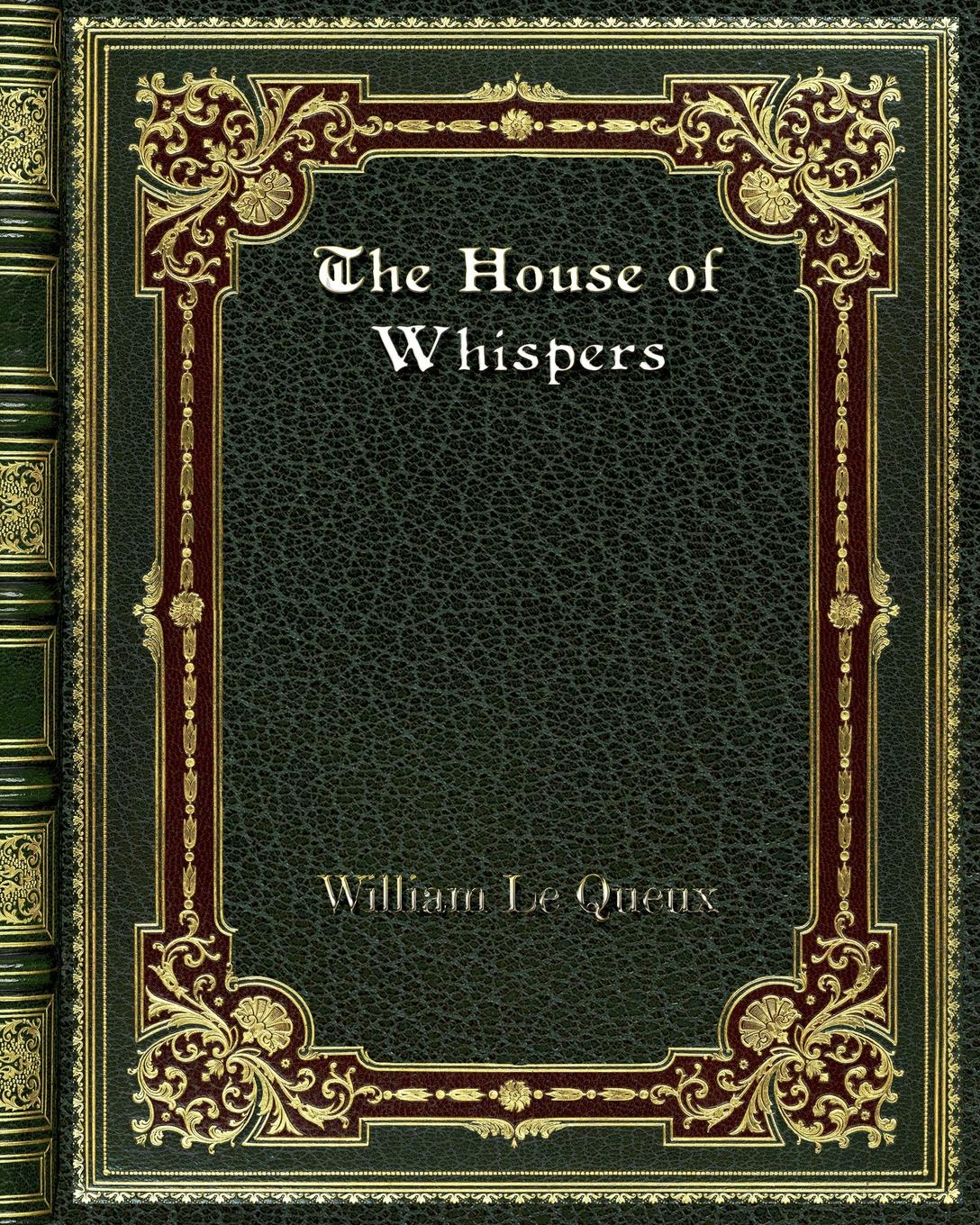 William Le Queux The House of Whispers le queux william the wiles of the wicked