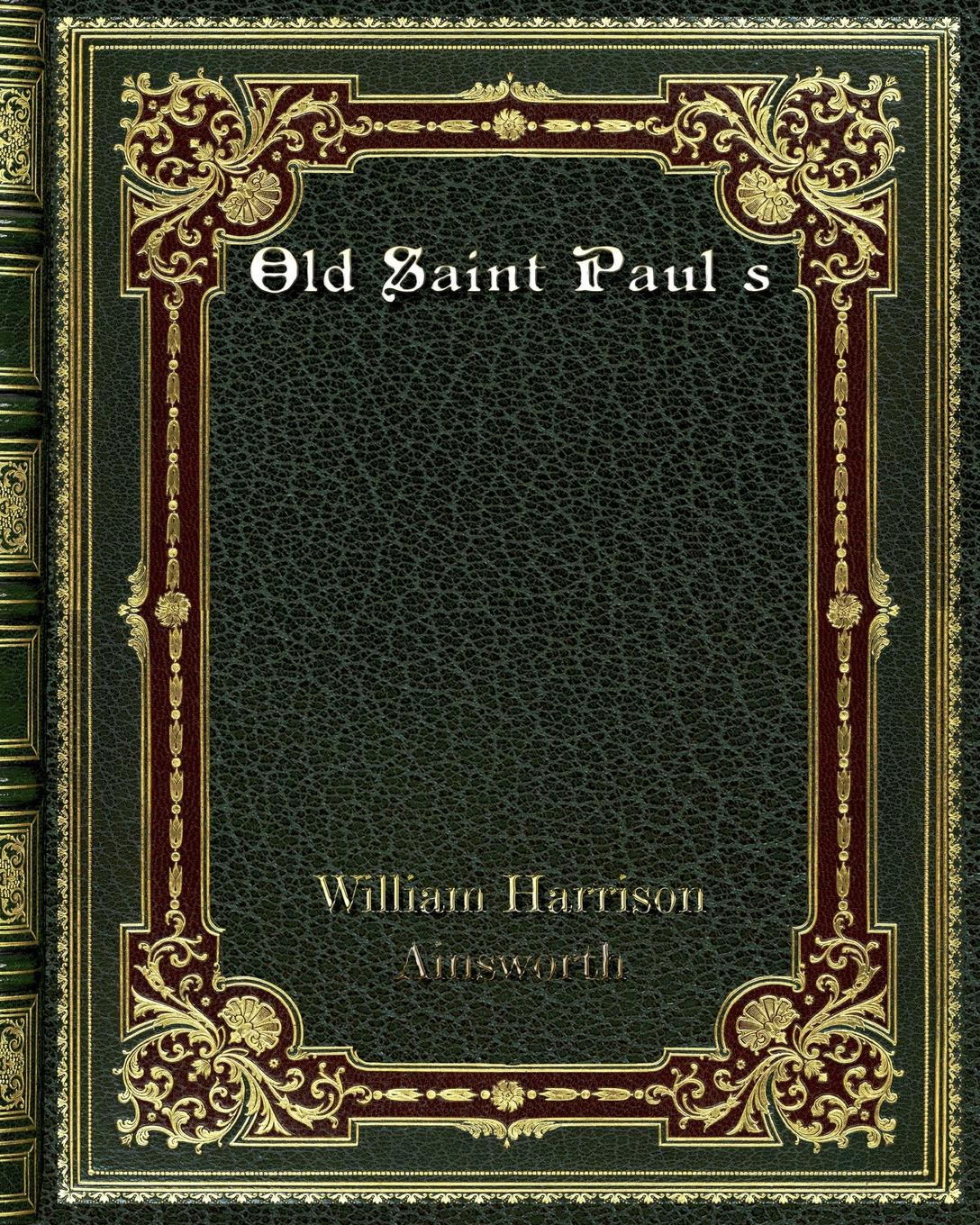 William Harrison Ainsworth Old Saint Paul s цена в Москве и Питере