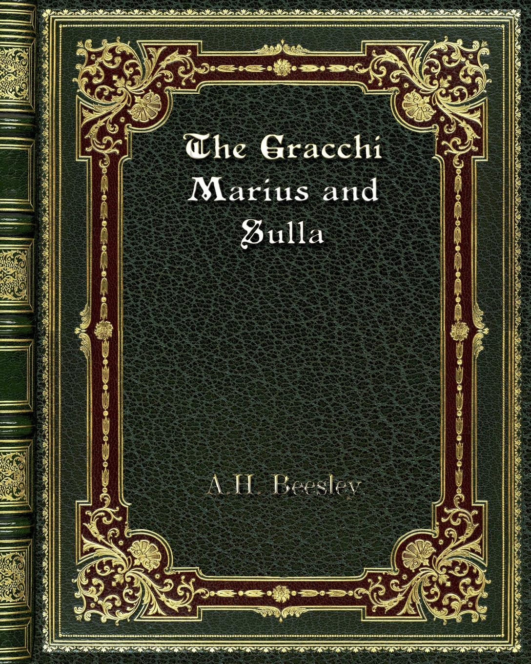 Фото - A. H. Beesley The Gracchi Marius and Sulla stanley w beesley vietnam the heartland remembers