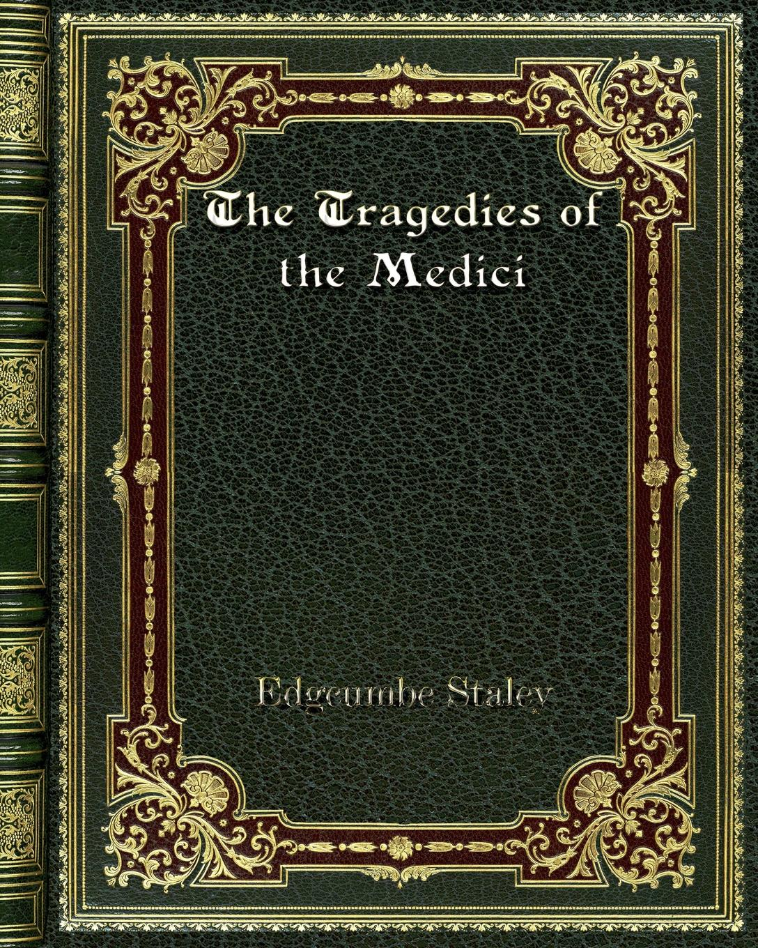 Edgcumbe Staley The Tragedies of the Medici