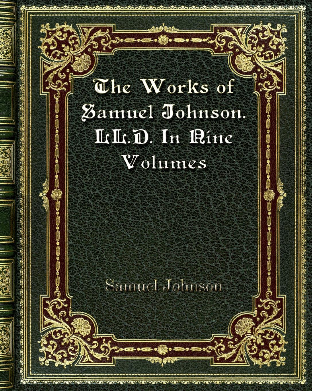 Samuel Johnson The Works of Samuel Johnson. LL. D. In Nine Volumes цена и фото