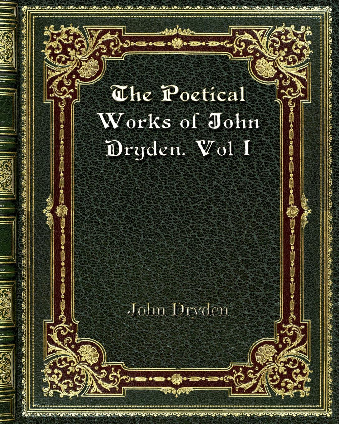 John Dryden The Poetical Works of John Dryden. Vol I john coningham the poetical works