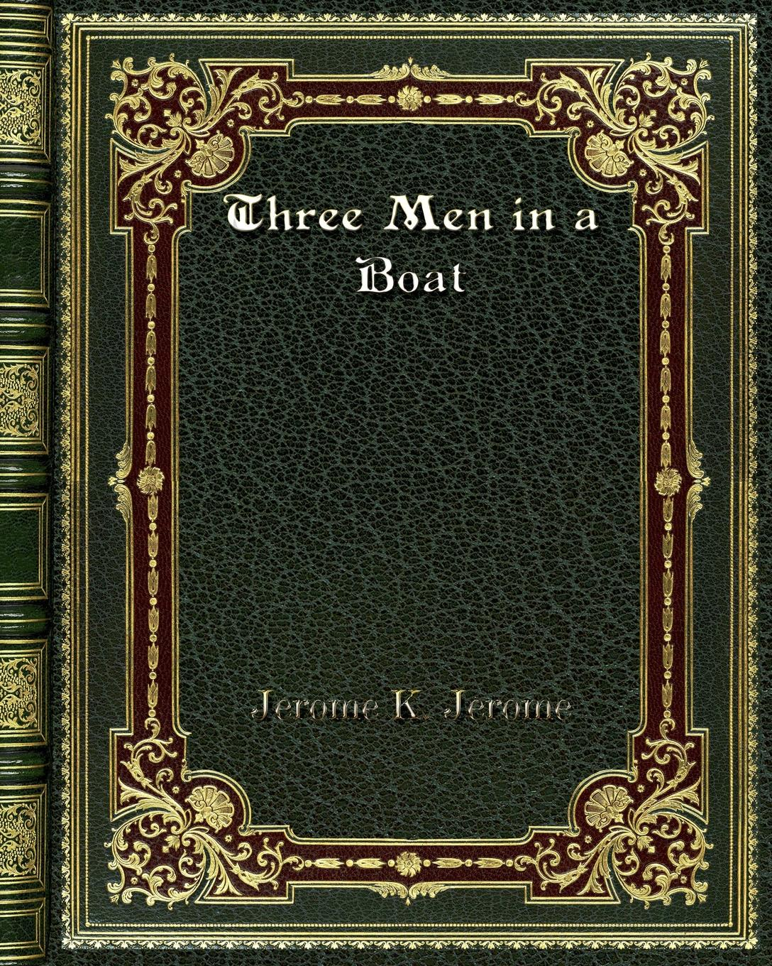 Jerome K. Jerome Three Men in a Boat jerome k three men in a boat to say nothing of the dog