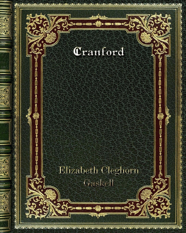 Elizabeth Cleghorn Gaskell Cranford elizabeth cleghorn gaskel mr harrison's confessions