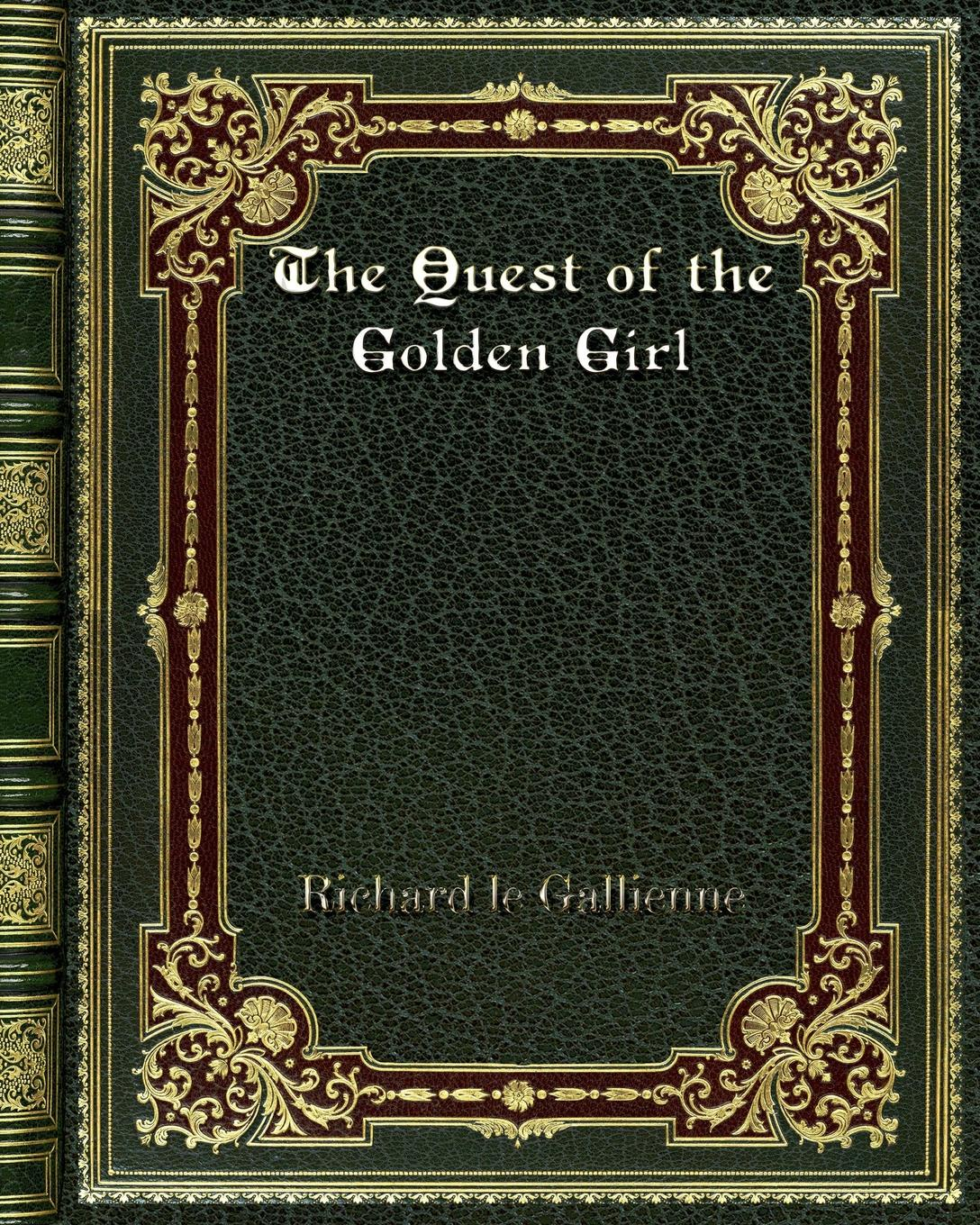 Richard le Gallienne The Quest of the Golden Girl