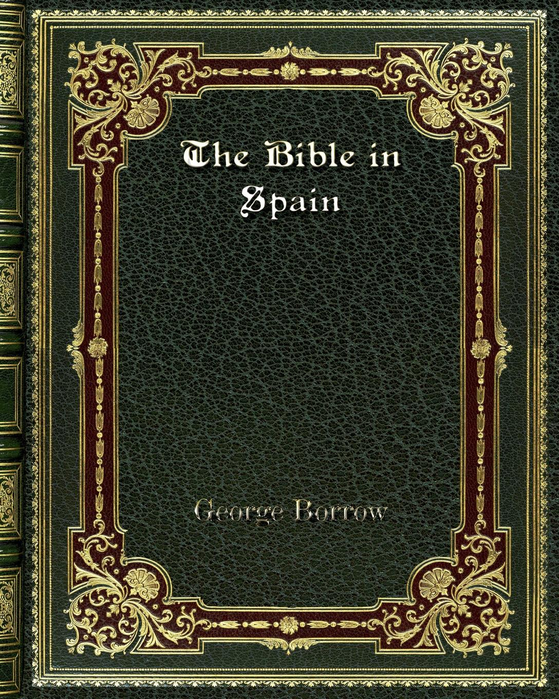 George Borrow The Bible in Spain borrow george the giant of bern and orm ungerswayne a ballad