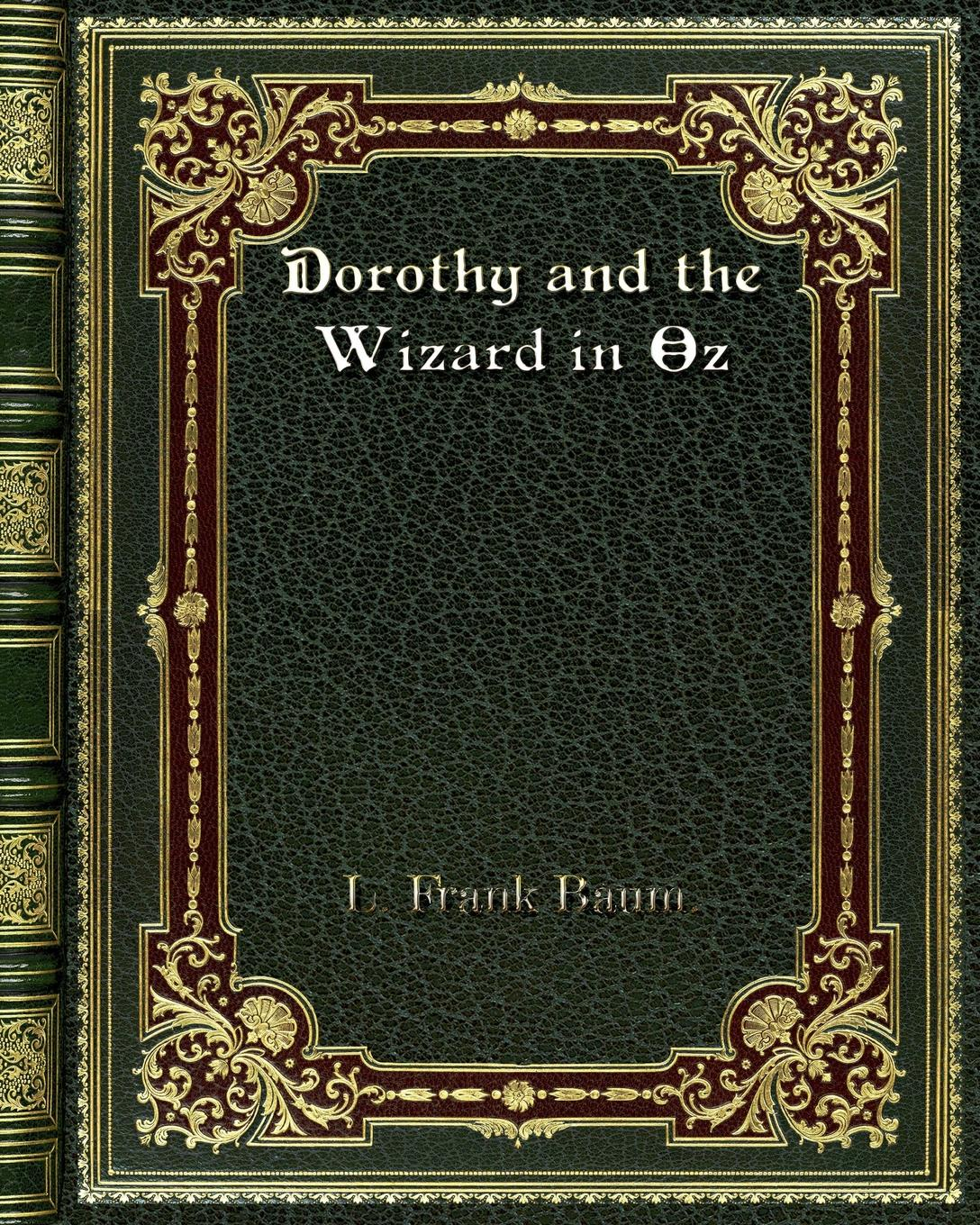L. Frank Baum. Dorothy and the Wizard in Oz l frank baum the wizard of oz the land of oz