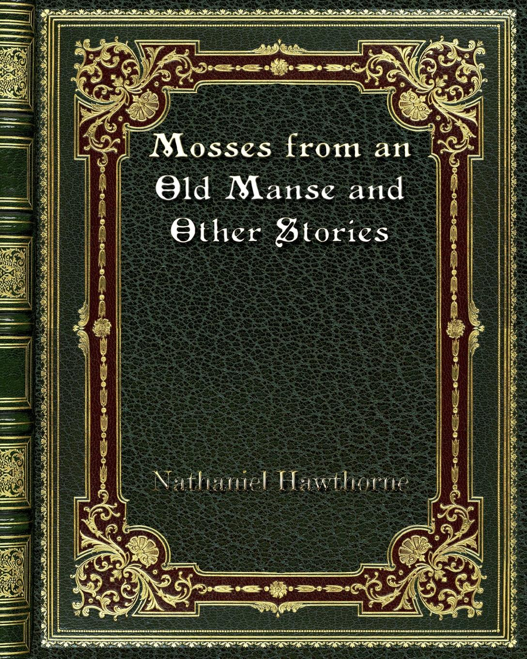 Hawthorne Nathaniel Mosses from an Old Manse and Other Stories