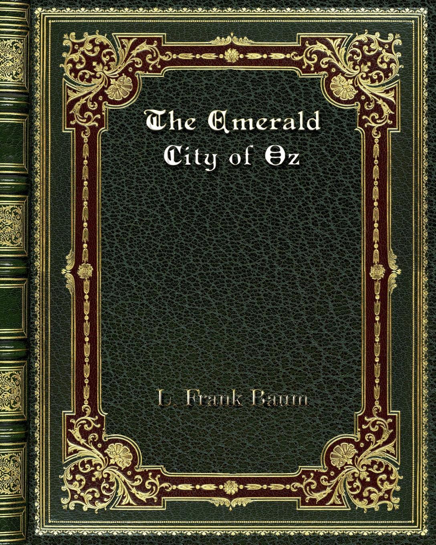 L. Frank Baum The Emerald City of Oz l frank baum mother goose in prose