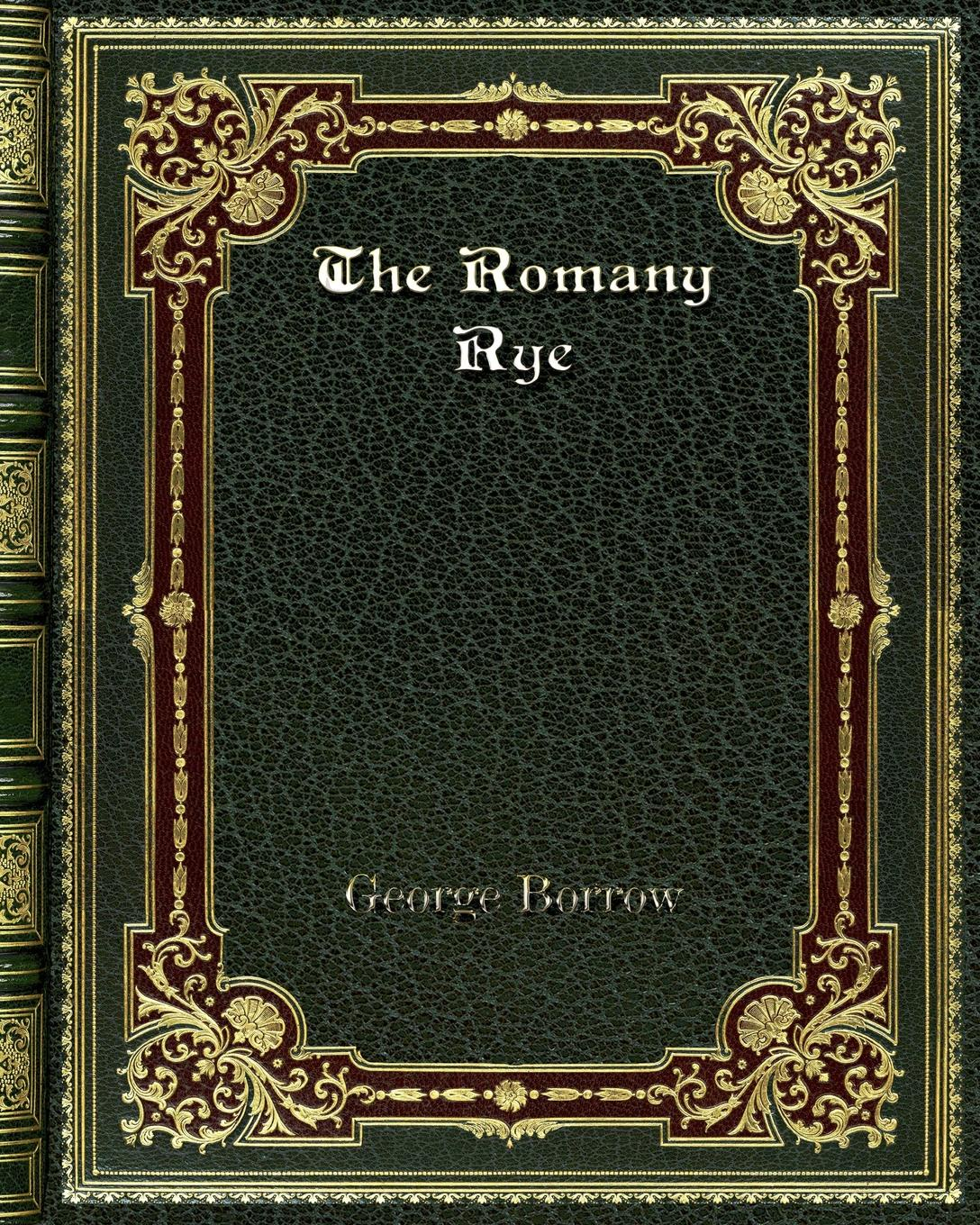 George Borrow The Romany Rye borrow george the giant of bern and orm ungerswayne a ballad