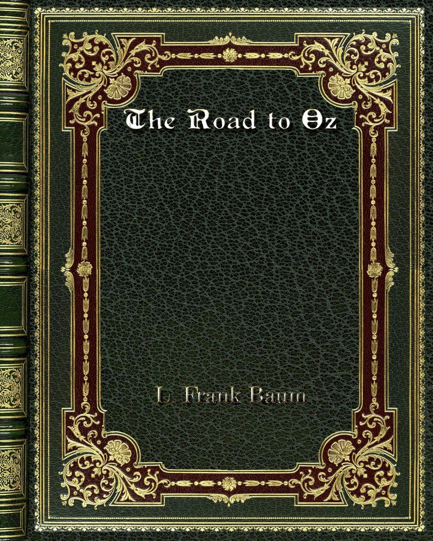 L. Frank Baum The Road to Oz l frank baum mother goose in prose