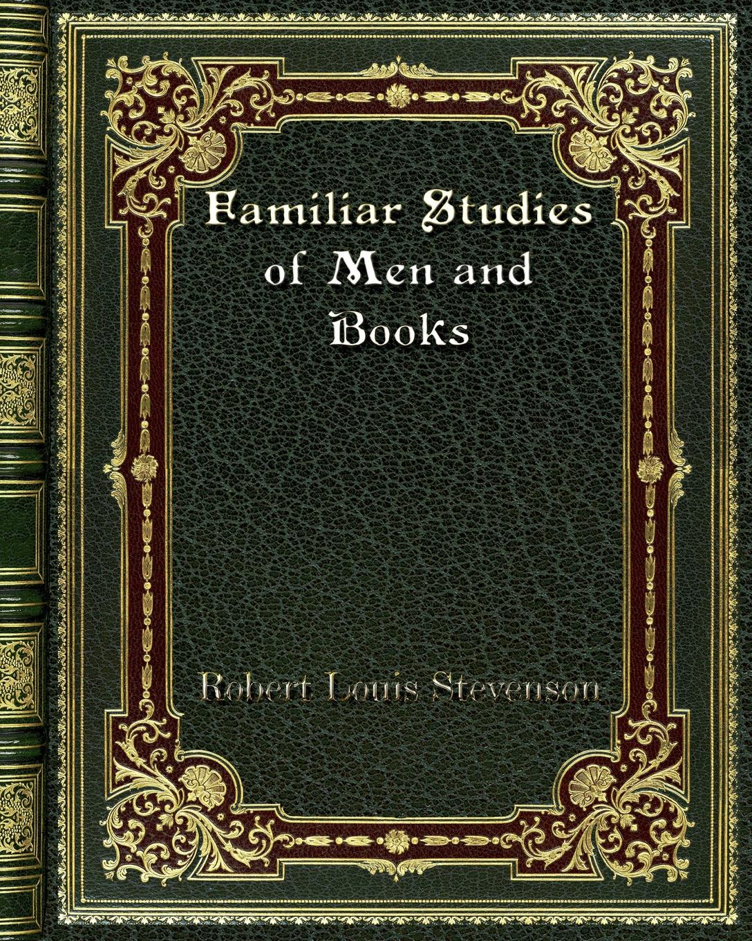 Stevenson Robert Louis Familiar Studies of Men and Books stevenson r l familiar studies of men and books