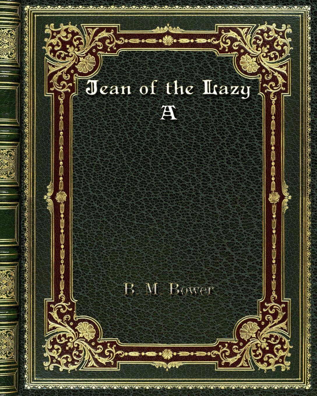 B. M. Bower Jean of the Lazy A bower b m rim o the world