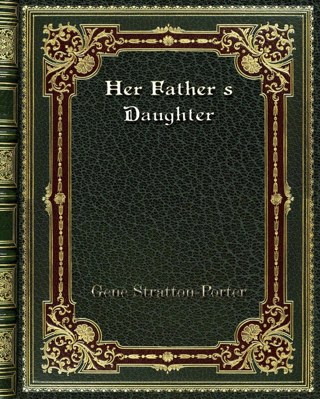 Gene Stratton-Porter Her Father's Daughter недорго, оригинальная цена