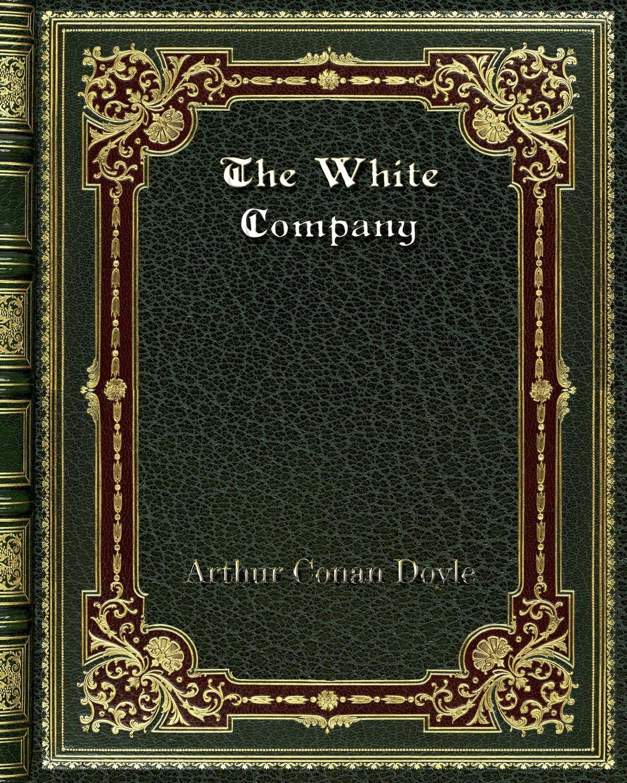 Arthur Conan Doyle The White Company doyle arthur conan the poison belt