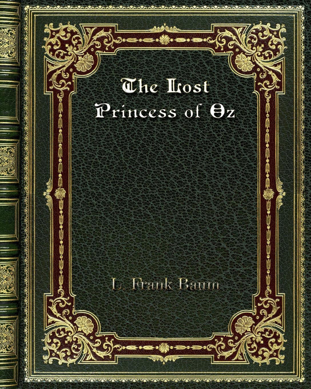L. Frank Baum The Lost Princess of Oz l frank baum mother goose in prose
